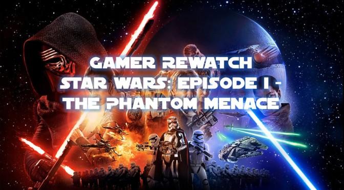 Gamer Rewatch Star Wars: Episode I – The Phantom Menace