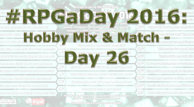 RPG a Day 2016: Hobby Mix & Match – Day 26