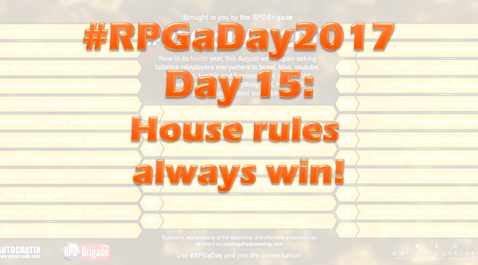 #RPGaDay2017 Day 15: House rules always win!