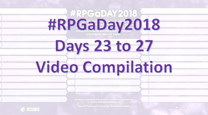 #RPGaDay2018 – Days 23 to 27: Video Compilation