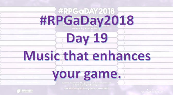 #RPGaDay2018 – Day 19: Music that enhances your game